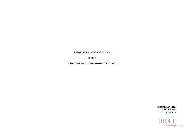 PESQUISA DE OPINIÃO PÚBLICA SOBRE ASSUNTOS POLÍTICOS/ ADMINISTRATIVOS RIO DE JANEIRO JULHO DE 2014 JOB0481-1