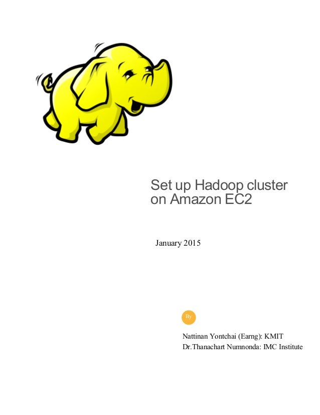 Set up Hadoop cluster on Amazon EC2 Nattinan Yontchai (Earng): KMIT Dr.Thanachart Numnonda: IMC Institute By January 2015