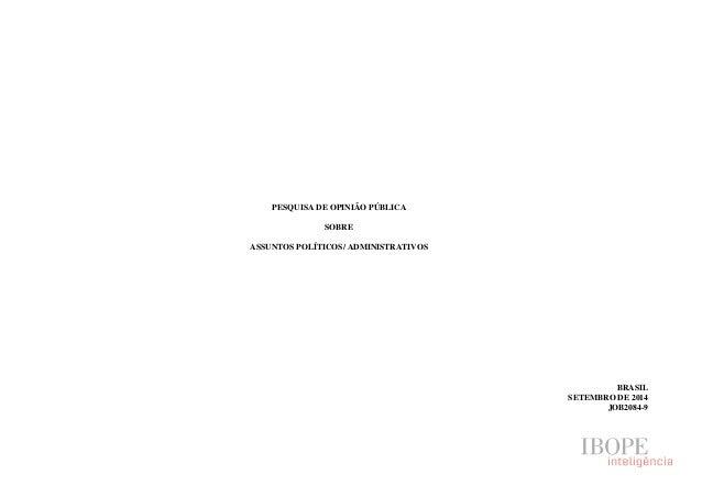 PESQUISA DE OPINIÃO PÚBLICA  SOBRE  ASSUNTOS POLÍTICOS/ ADMINISTRATIVOS  BRASIL  SETEMBRO DE 2014  JOB2084-9
