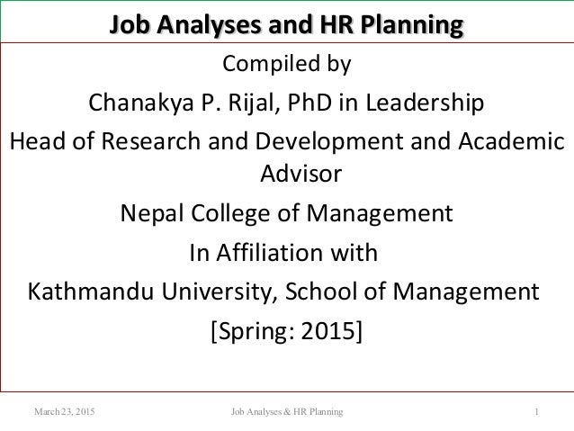 Job Analyses and HR PlanningJob Analyses and HR Planning Compiled by Chanakya P. Rijal, PhD in Leadership Head of Research...
