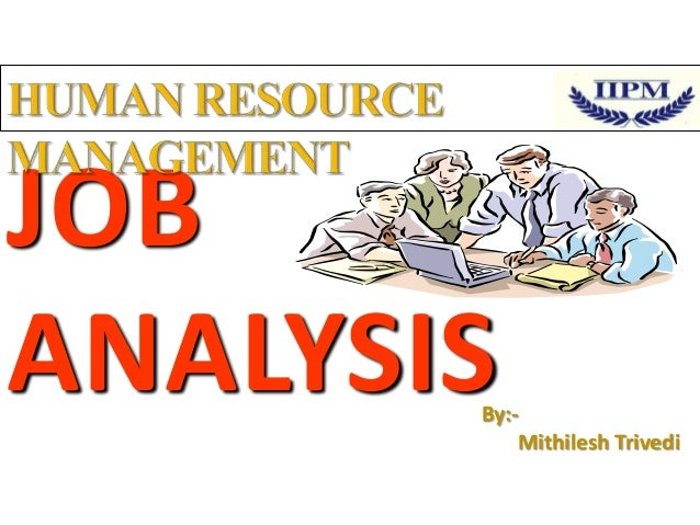 JOB ANALYSIS  By:Mithilesh Trivedi