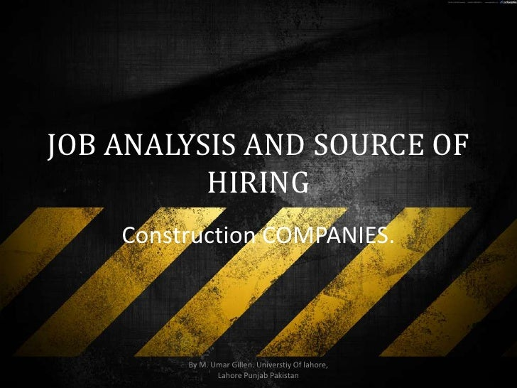JOB ANALYSIS AND SOURCE OF HIRING<br />Construction COMPANIES.<br />By M. Umar Gillen. Universtiy Of lahore, Lahore Punjab...
