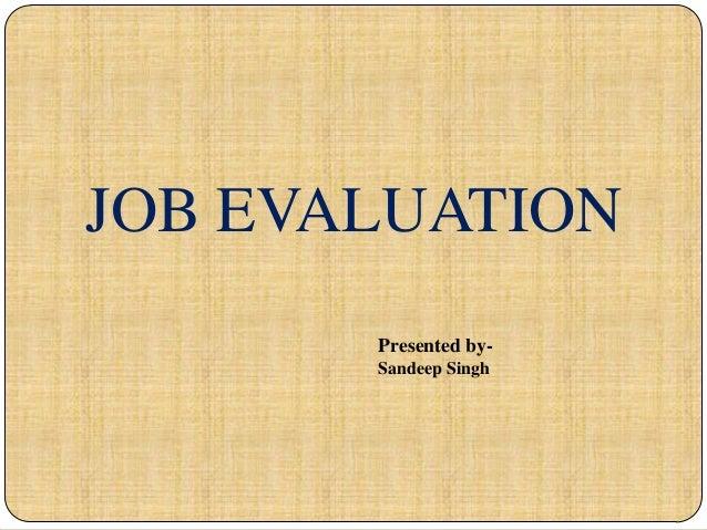 JOB EVALUATION       Presented by-       Sandeep Singh