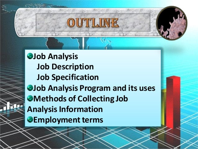 an analysis of the job description and job specification These guidelines on job and work analysis arise from requests to the ilo in the   in the job descriptions and job specifications for particular vacancies the job.