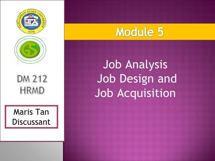 Job Analysis             Job Design and             Job AcquisitionMaris TanDiscussant
