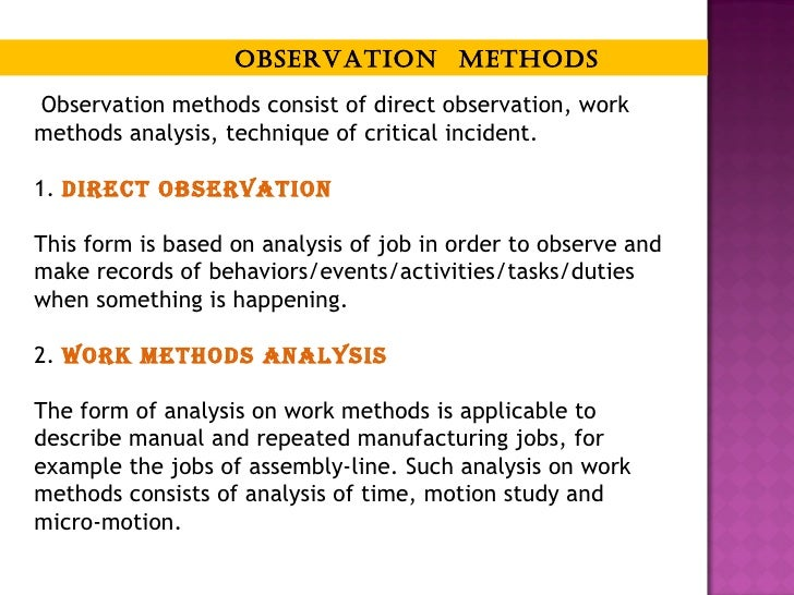 job analysis and job design A job analysis is an essential process to collect data about the duties, responsibilities, necessary skills, outcomes, and work environment of a particular position the result will be a detailed synopsis on what knowledge, skills and abilities (ksa) an ideal employee would need to be successful in the job.