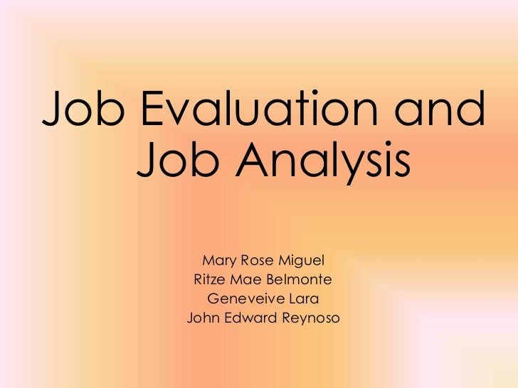 Job Evaluation and    Job Analysis       Mary Rose Miguel      Ritze Mae Belmonte        Geneveive Lara     John Edward Re...