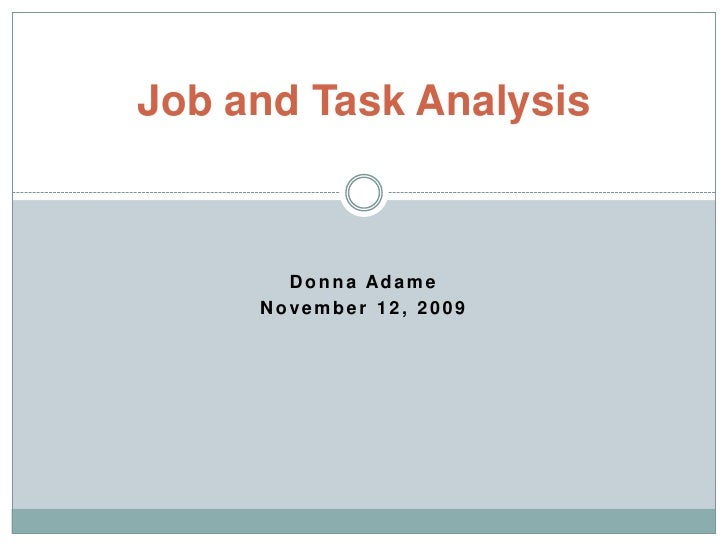 Job And Task Analysis. Donna Adameu003cbr /u003eNovember 12, ...