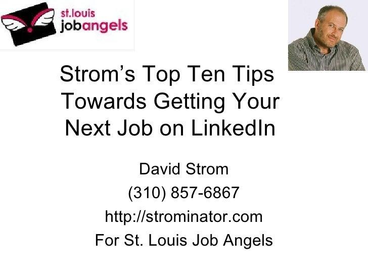 Strom's Top Ten Tips  Towards Getting Your Next Job on LinkedIn David Strom (310) 857-6867 http://strominator.com For St. ...