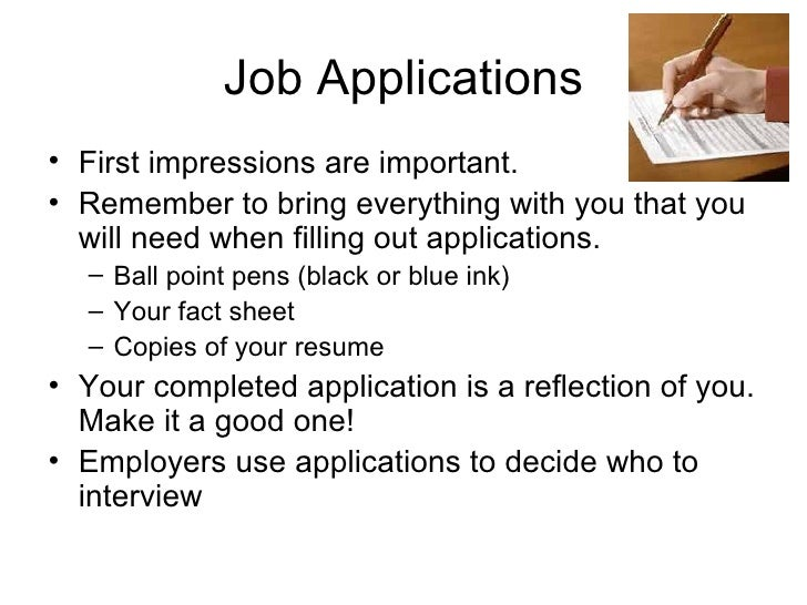 Job Applications <ul><li>First impressions are important.  </li></ul><ul><li>Remember to bring everything with you that yo...