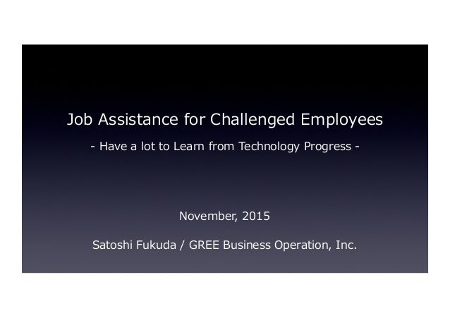 Job Assistance for Challenged Employees -‐‑‒ Have a lot to Learn from Technology Progress -‐‑‒ November, 201...