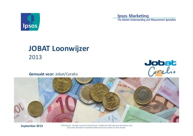 JOBAT Loonwijzer 2013 September 2013 © 2013 Ipsos. All rights reserved. Contains Ipsos' Confidential and Proprietary infor...
