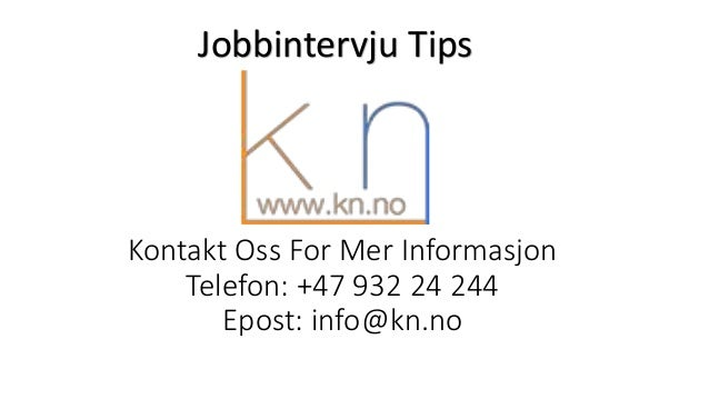 Kontakt Oss For Mer Informasjon Telefon: +47 932 24 244 Epost: info@kn.no Jobbintervju Tips