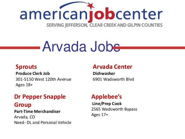 Arvada Jobs Sprouts  Arvada Center  Produce Clerk Job 301-5150 West 120th Avenue Ages 18+  Dishwasher 6901 Wadsworth Blvd ...