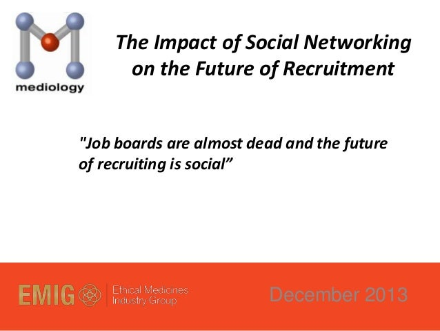 "The Impact of Social Networking on the Future of Recruitment ""Job boards are almost dead and the future of recruiting is s..."