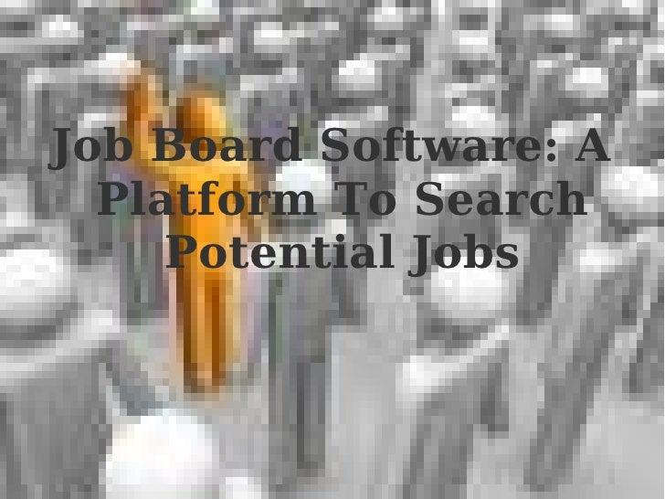 <ul><li>Job Board Software: A Platform To Search Potential Jobs </li></ul>