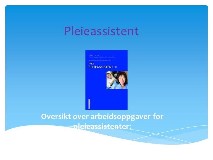 PleieassistentOversikt over arbeidsoppgaver for         pleieassistenter: