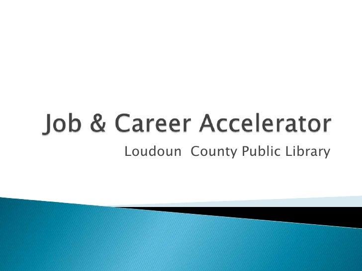 Job & Career Accelerator<br />Loudoun  County Public Library<br />