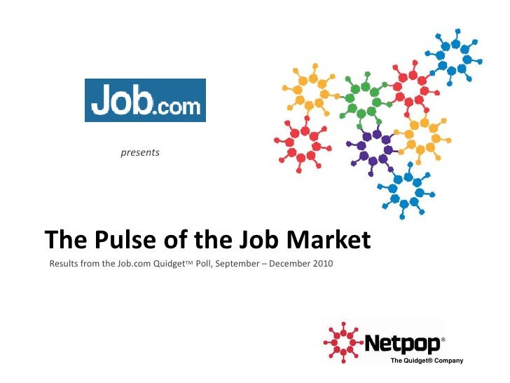 presents<br />The Pulse of the Job Market<br />Results from the Job.com QuidgetTM Poll, September – December 2010 <br />Th...