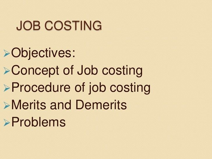 JOB COSTINGObjectives:Concept  of Job costingProcedure of job costingMerits and DemeritsProblems