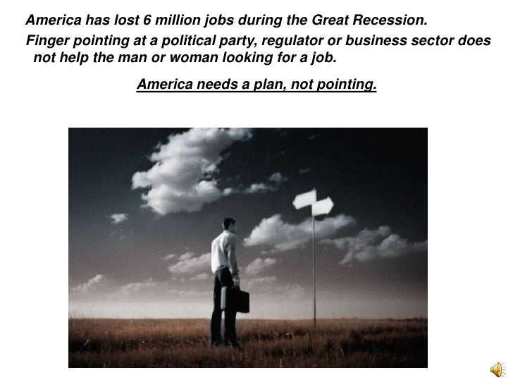 America has lost 6 million jobs during the Great Recession. <br />   Finger pointing at a political party, regulator or...