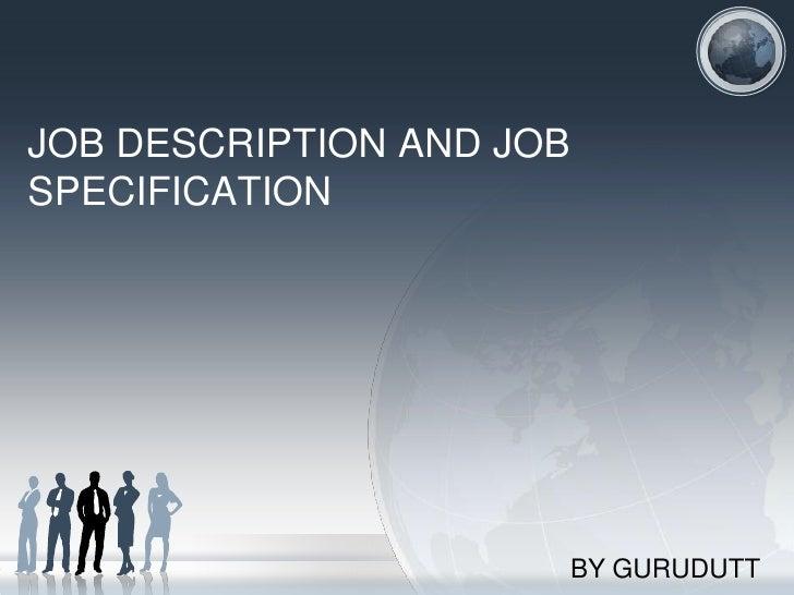 JOB DESCRIPTION AND JOBSPECIFICATION                          BY GURUDUTT