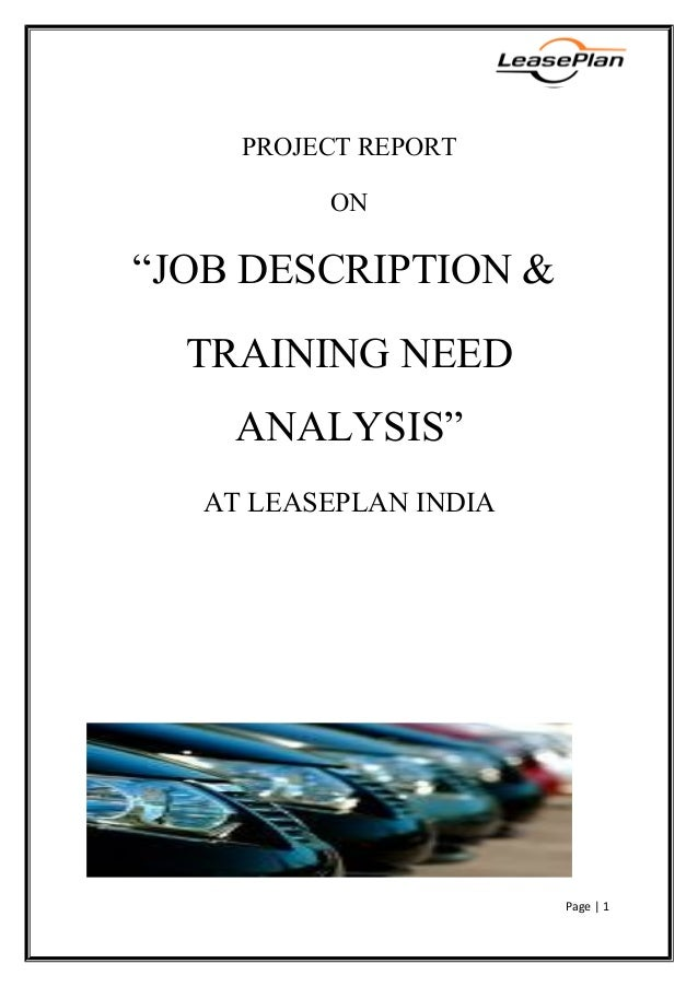"PROJECT REPORT ON ""JOB DESCRIPTION & TRAINING NEED ANALYSIS"" AT LEASEPLAN INDIA Submitted by: NEHA DHINGRA SKYLINE BUSINES..."