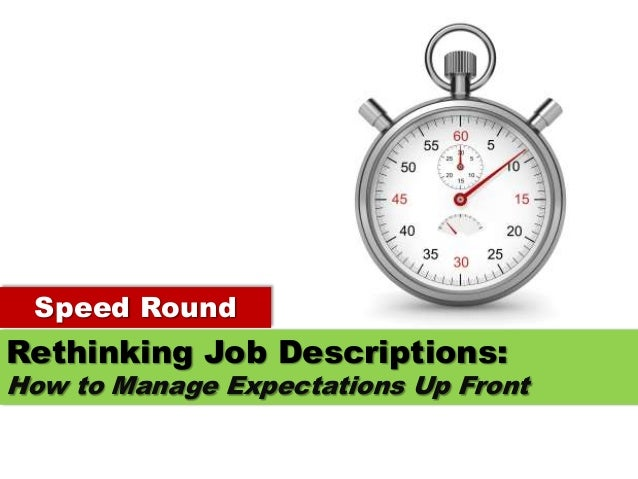Speed Round Rethinking Job Descriptions: How to Manage Expectations Up Front