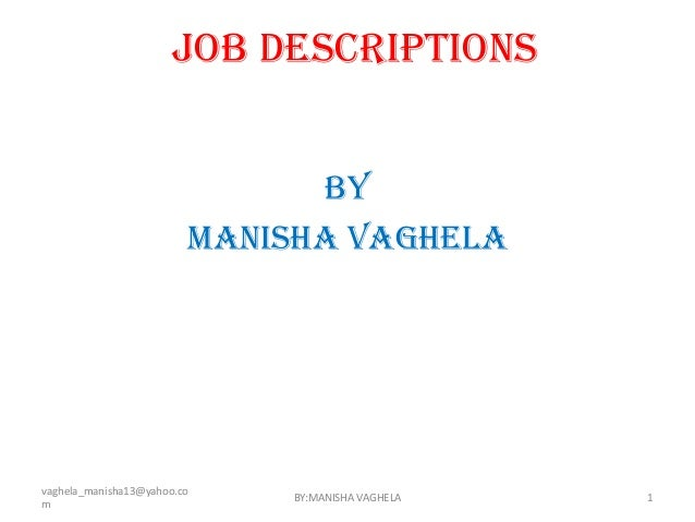 JOB DESCRIPTIONS                               BY                         MANISHA VAGHELAvaghela_manisha13@yahoo.co       ...