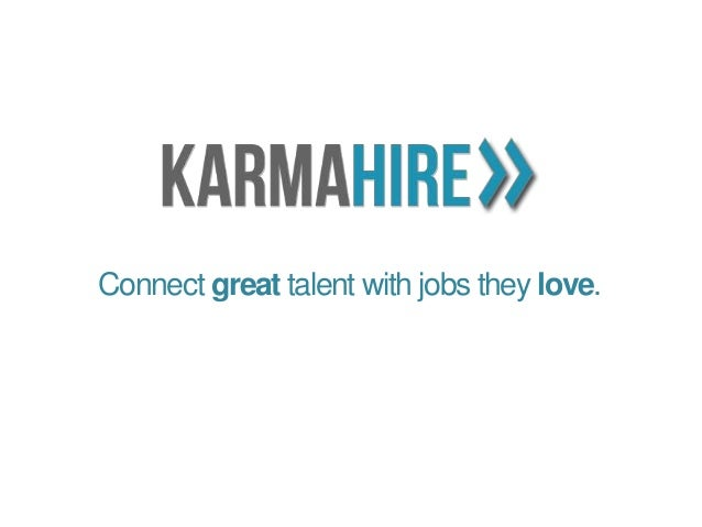 Connect great talent with jobs they love.