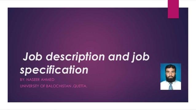 Job description and job specification BY: NASEER AHMED UNIVERSITY OF BALOCHISTAN ,QUETTA.
