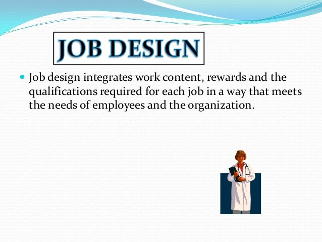 what is job design explain the In fact, organizational design encompasses much more than simply the structure: organization design is the process of aligning an organization's structure with its mission this means looking at the complex relationship between tasks, workflow, responsibility and authority, and making sure these all support the objectives of the business.