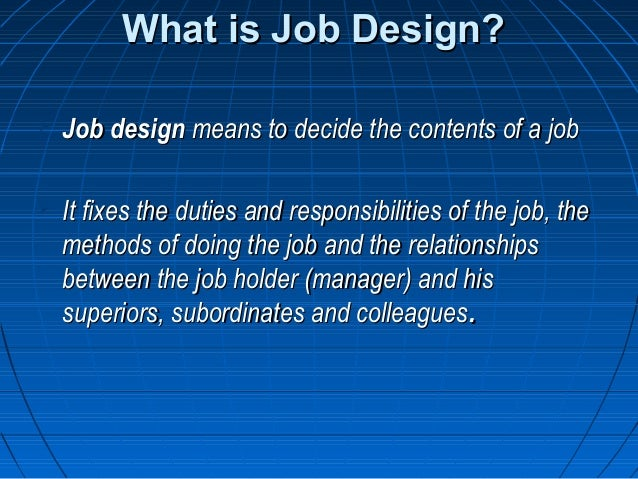 what is job design explain the Importance of job design many of us assume the most important motivator at work is pay yet, studies point to a different factor as the major influence over worker motivation—job design.