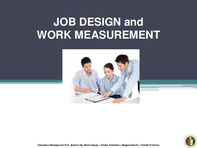 Operations Management- Prof. Apolinar Ng/ Melvie Espejo + Gladys Estandian + Maggie Gabutin + Freddie Primicias JOB DESIGN...
