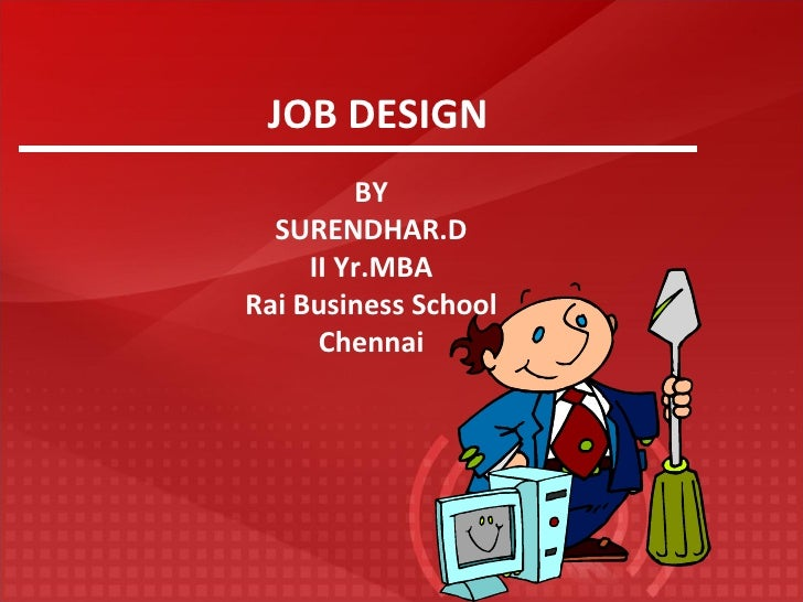 JOB DESIGN BY SURENDHAR.D II Yr.MBA Rai Business School Chennai