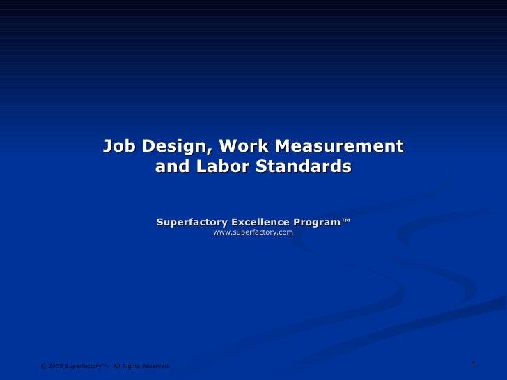 Job Design, Work Measurement and Labor Standards Superfactory Excellence Program™ www.superfactory.com