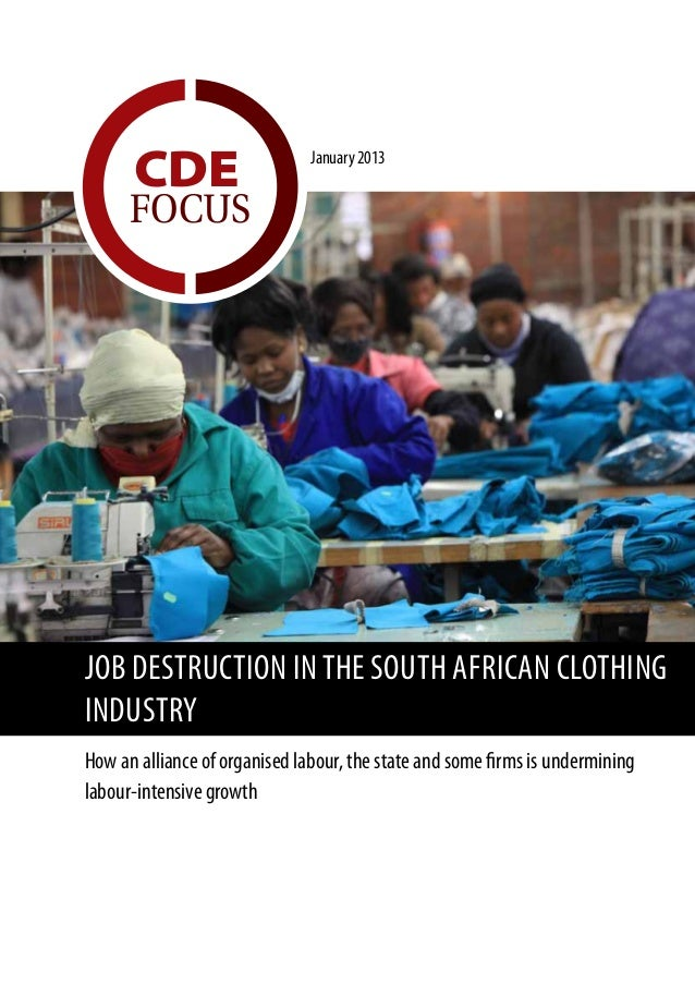 CDE                     January 2013      FOCUSJOB DESTRUCTION IN THE SOUTH AFRICAN CLOTHINGINDUSTRYHow an alliance of or...