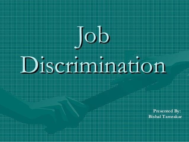 JobJob DiscriminationDiscrimination Presented By: Bishal Tamrakar