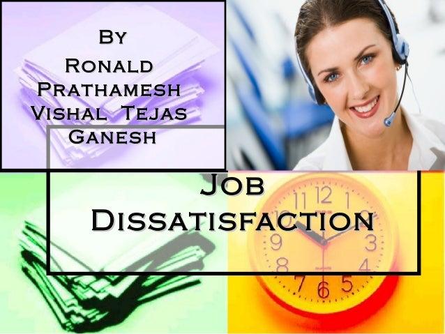 By Ronald Pr athamesh Vishal Tejas Ganesh  Job Dissatisfaction