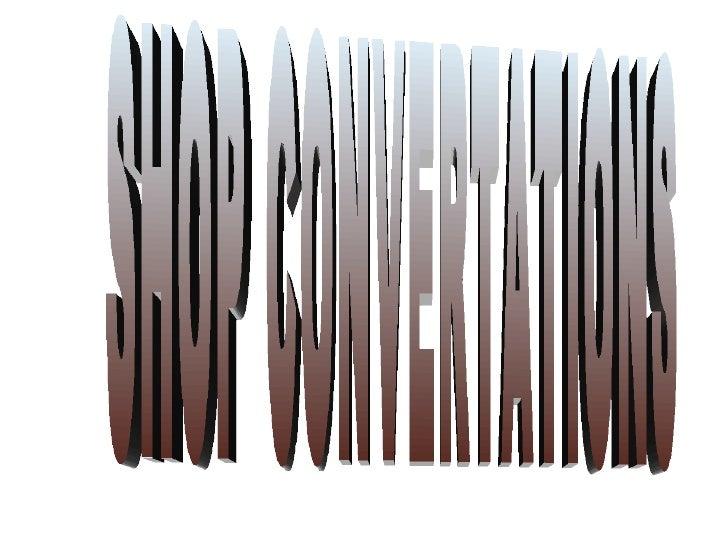 SHOP CONVERTATIONS