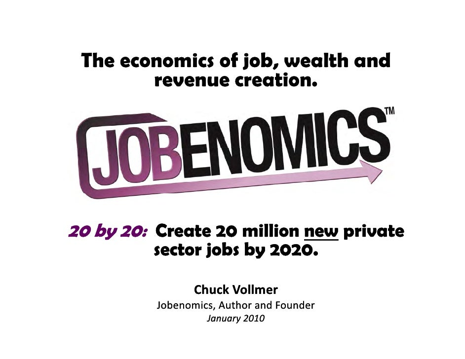 The economics of job, wealth and        revenue creation.20 by 20: Create 20 million new private         sector jobs by 20...