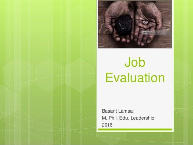 Job Evaluation Basant Lamsal M. Phil. Edu. Leadership 2016