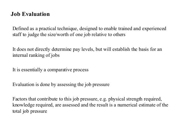 Job EvaluationDefined as a practical technique, designed to enable trained and experiencedstaff to judge the size/worth of...