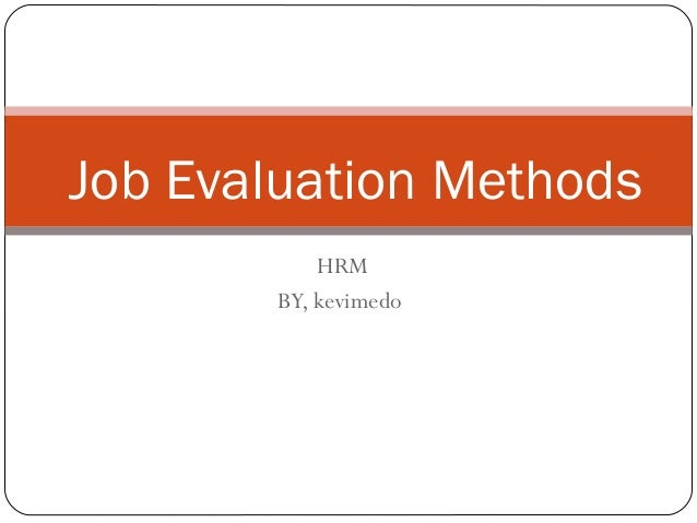 job evaluation a cornerstone to hrm As your staff complement increases, and jobs become diverse, a formal job evaluation system assists you to classify jobs objectively and ensure that your staff are.