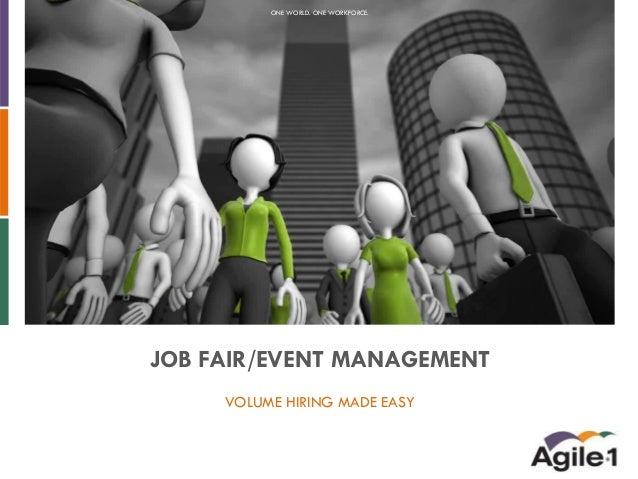 ONE WORLD. ONE WORKFORCE.  JOB FAIR/EVENT MANAGEMENT VOLUME HIRING MADE EASY