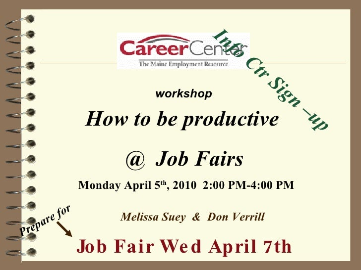 Monday April 5 th , 2010  2:00 PM-4:00 PM Melissa Suey  &  Don Verrill Info Ctr Sign –up  Job Fair Wed April 7th How to be...