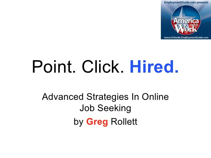 Point. Click.  Hired. Advanced Strategies In Online Job Seeking by  Greg  Rollett