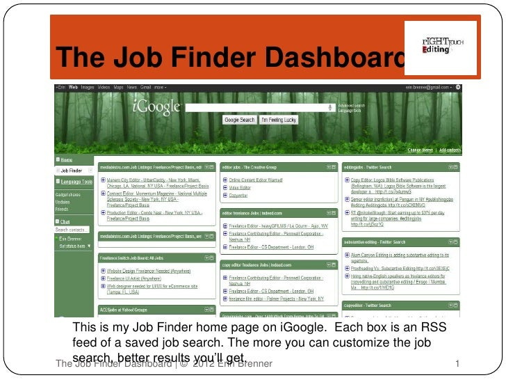 The Job Finder Dashboard   This is my Job Finder home page on iGoogle. Each box is an RSS   feed of a saved job search. Th...
