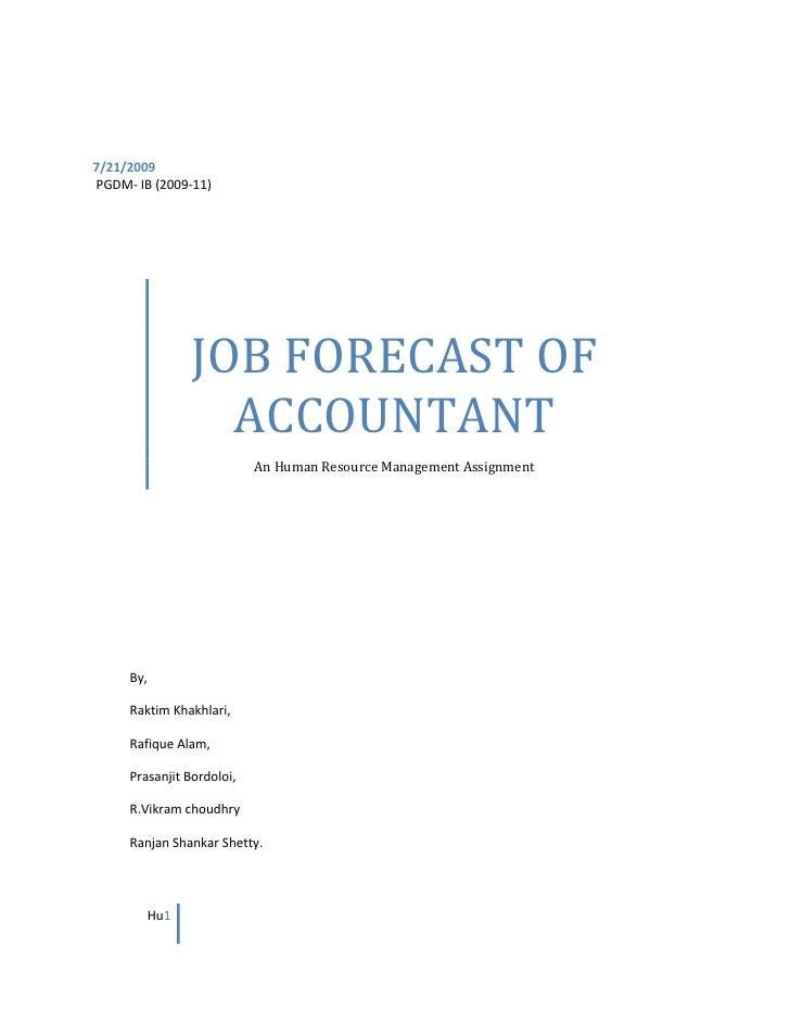 JOB FORECAST OF ACCOUNTANTAn Human Resource Management Assignment  <br />7/21/2009<br />By,Raktim Khakhlari,Rafique Alam,P...