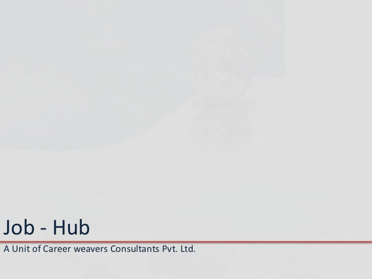 Job - Hub<br />A Unit of Career weavers Consultants Pvt. Ltd.<br />